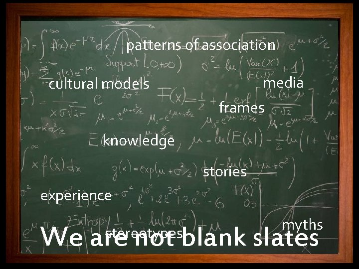 patterns of association media cultural models frames knowledge stories experience myths We are not