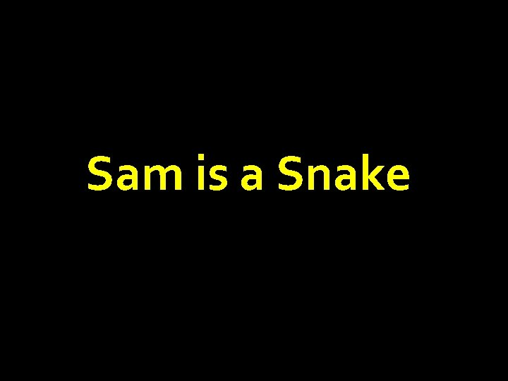Sam is a Snake