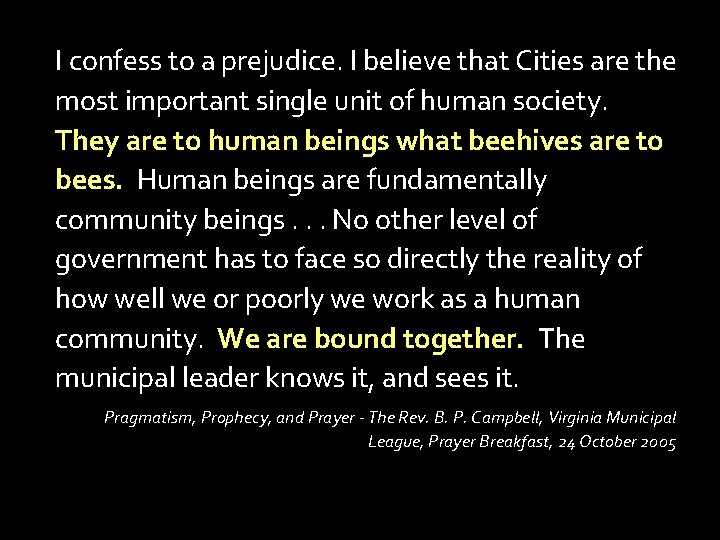 I confess to a prejudice. I believe that Cities are the most important single