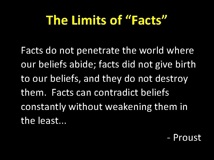 """The Limits of """"Facts"""" Facts do not penetrate the world where our beliefs abide;"""