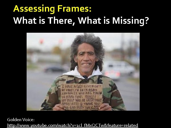 Assessing Frames: What is There, What is Missing? Golden Voice: http: //www. youtube. com/watch?
