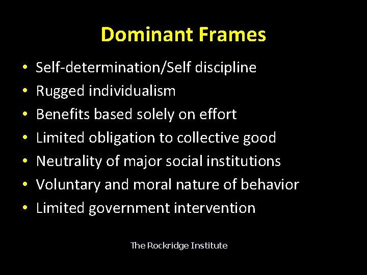 Dominant Frames • • Self-determination/Self discipline Rugged individualism Benefits based solely on effort Limited