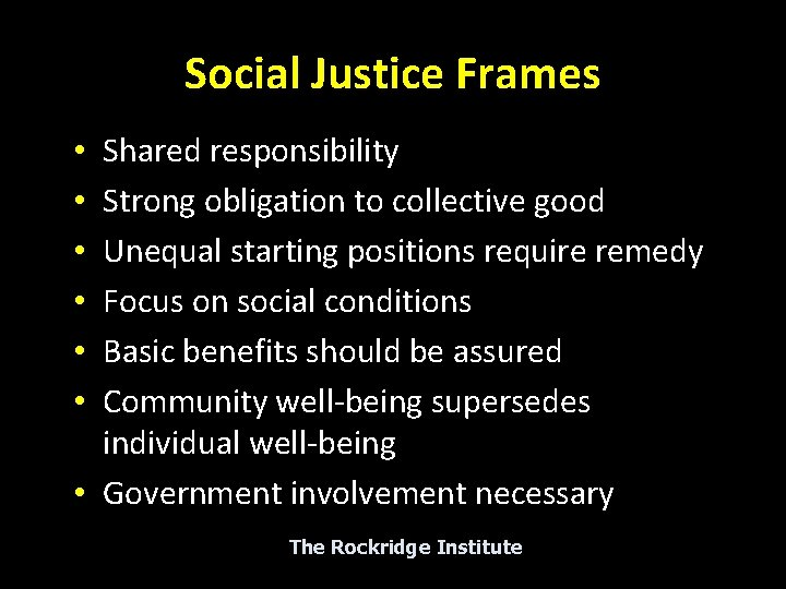 Social Justice Frames Shared responsibility Strong obligation to collective good Unequal starting positions require