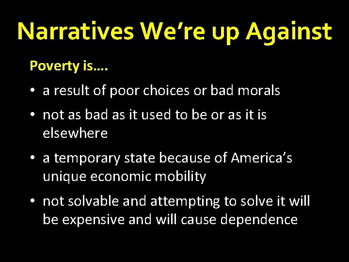 Narratives We're up Against Poverty is…. • a result of poor choices or bad