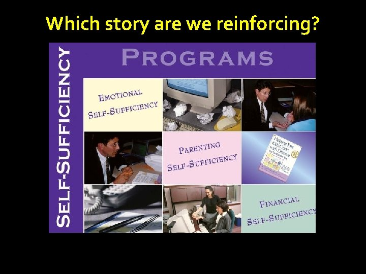 Which story are we reinforcing?