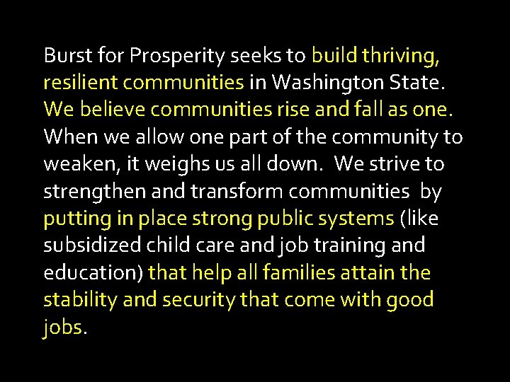 Burst for Prosperity seeks to build thriving, resilient communities in Washington State. We believe