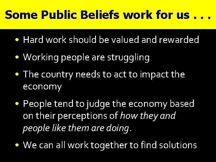 Some Public Beliefs work for us. . . • Hard work should be valued