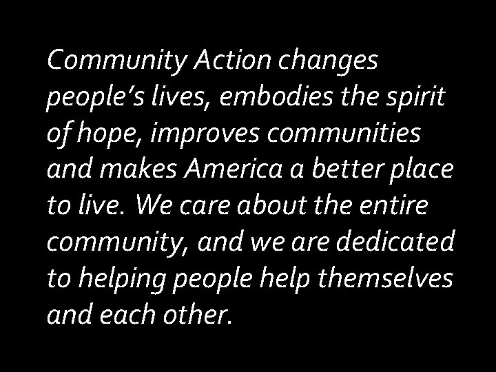 Community Action changes people's lives, embodies the spirit of hope, improves communities and makes