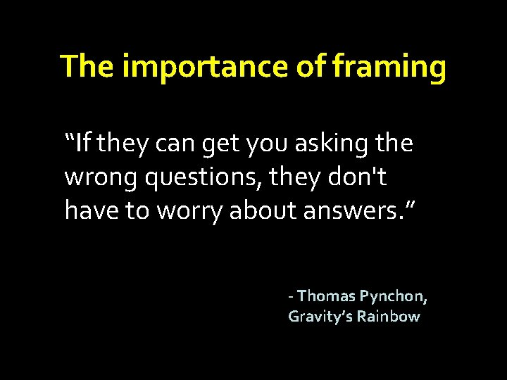 """The importance of framing """"If they can get you asking the wrong questions, they"""