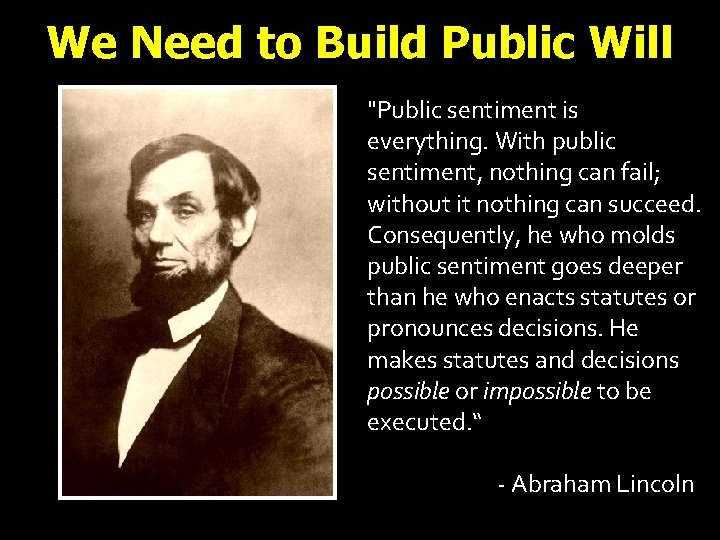"""We Need to Build Public Will """"Public sentiment is everything. With public sentiment, nothing"""