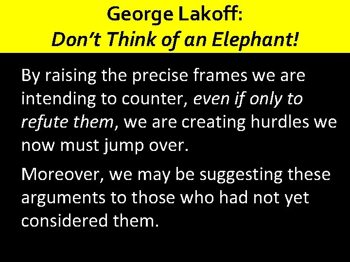 George Lakoff: Don't Think of an Elephant! By raising the precise frames we are
