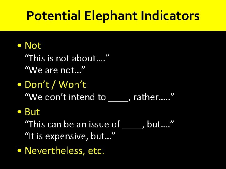 """Potential Elephant Indicators • Not """"This is not about…. """" """"We are not…"""" •"""