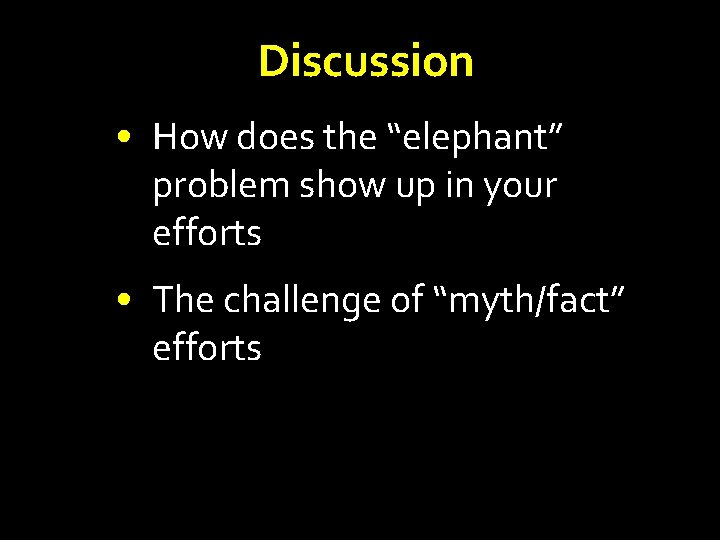 """Discussion • How does the """"elephant"""" problem show up in your efforts • The"""