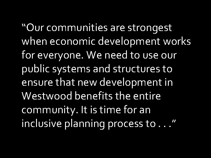 """""""Our communities are strongest when economic development works for everyone. We need to use"""