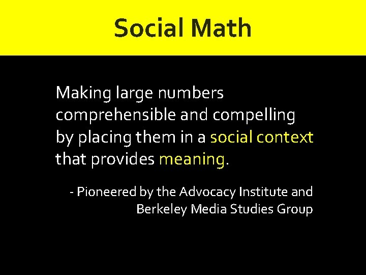 Social Math Making large numbers comprehensible and compelling by placing them in a social