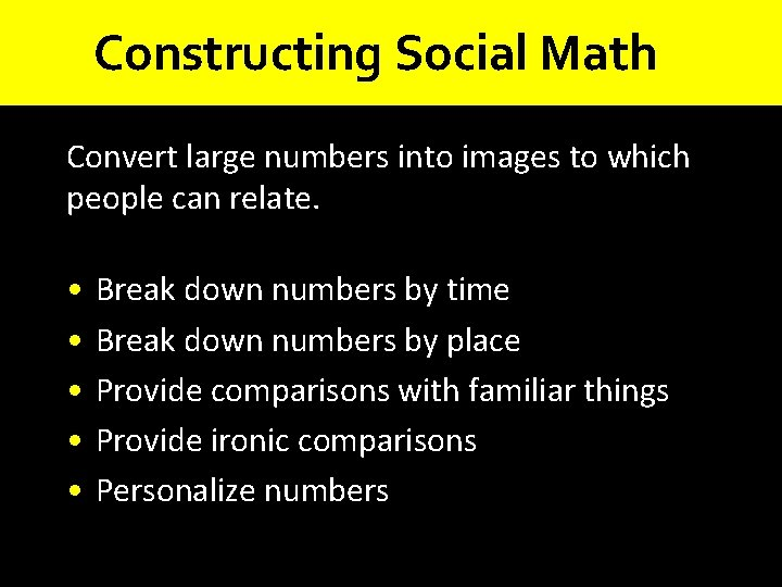 Constructing Social Math Convert large numbers into images to which people can relate. •