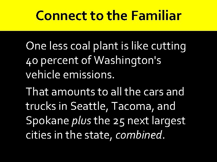 Connect to the Familiar One less coal plant is like cutting 40 percent of