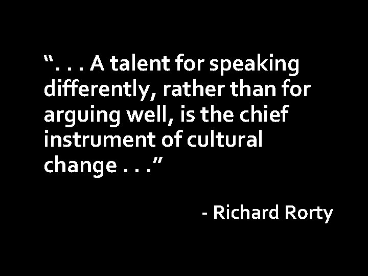 """"""". . . A talent for speaking differently, rather than for arguing well, is"""