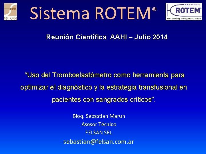 """Sistema ROTEM ® Reunión Científica AAHI – Julio 2014 """"Uso del Tromboelastómetro como herramienta"""