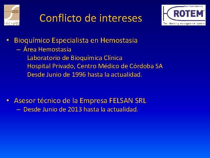 Conflicto de intereses • Bioquímico Especialista en Hemostasia – Área Hemostasia Laboratorio de Bioquímica