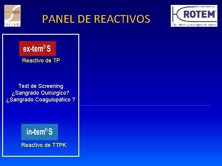 PANEL DE REACTIVOS Reactivo de TP Test de Screening ¿Sangrado Quirúrgico? ¿Sangrado Coagulopático ?