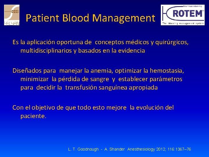 Patient Blood Management Es la aplicación oportuna de conceptos médicos y quirúrgicos, multidisciplinarios y