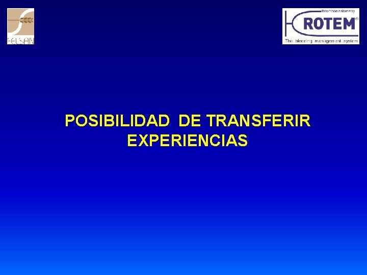 POSIBILIDAD DE TRANSFERIR EXPERIENCIAS
