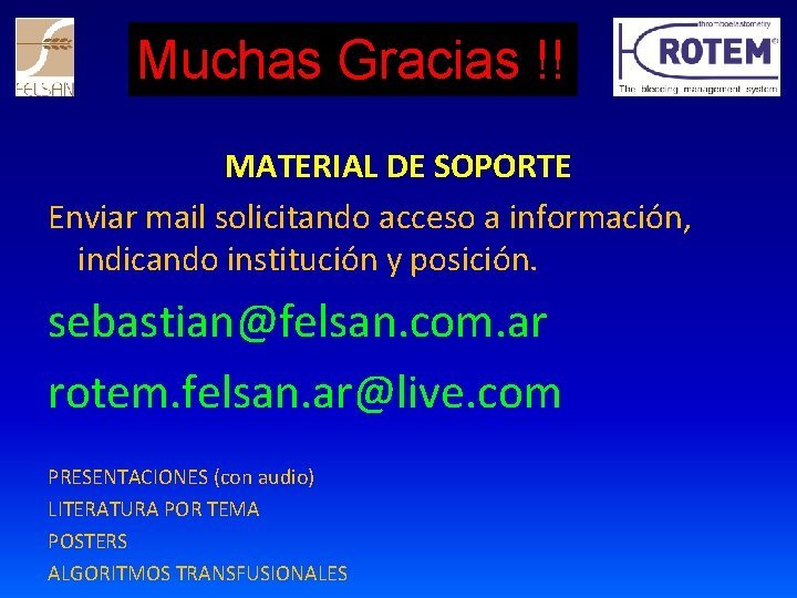 Muchas Gracias !! MATERIAL DE SOPORTE Enviar mail solicitando acceso a información, indicando institución