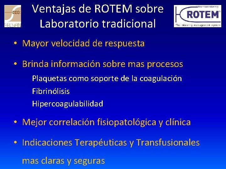 Ventajas de ROTEM sobre Laboratorio tradicional • Mayor velocidad de respuesta • Brinda información
