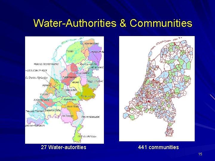 Water-Authorities & Communities 27 Water-autorities 441 communities 15