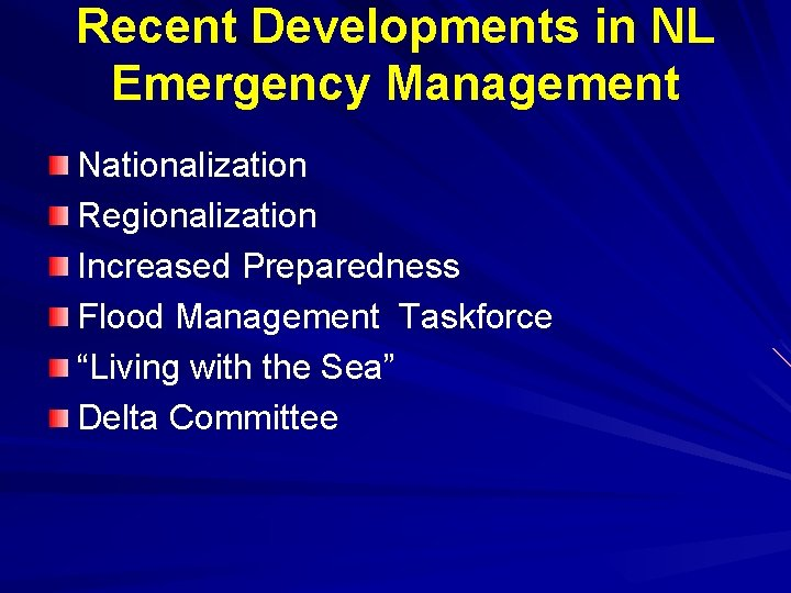"Recent Developments in NL Emergency Management Nationalization Regionalization Increased Preparedness Flood Management Taskforce ""Living"