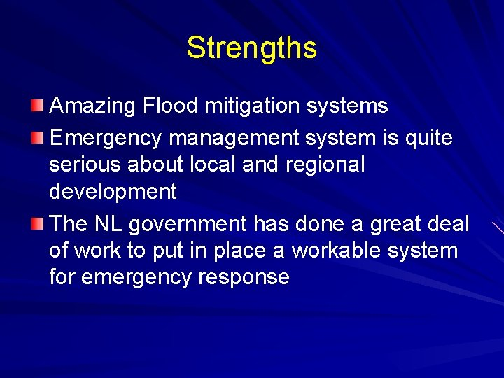 Strengths Amazing Flood mitigation systems Emergency management system is quite serious about local and