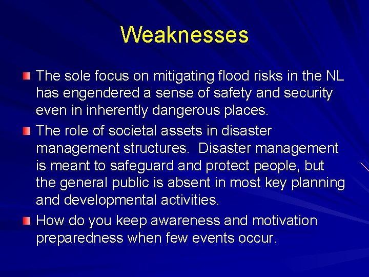Weaknesses The sole focus on mitigating flood risks in the NL has engendered a