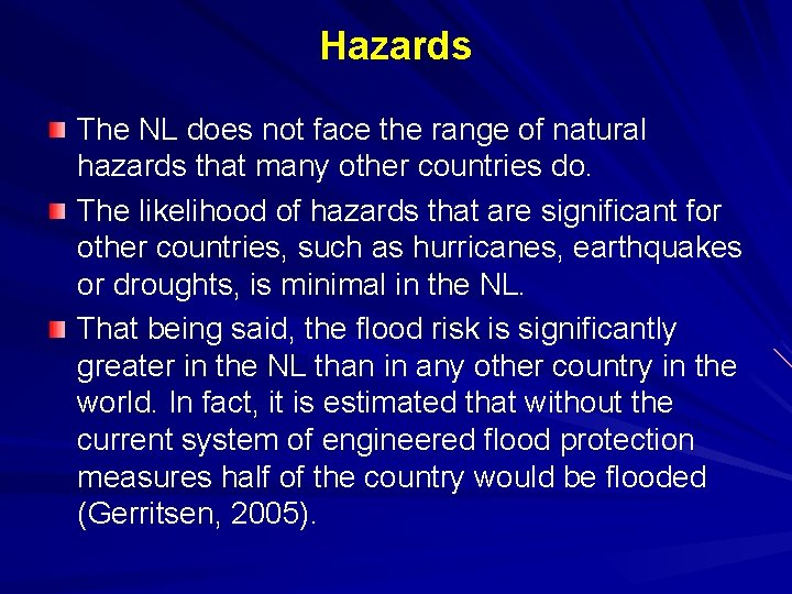 Hazards The NL does not face the range of natural hazards that many other