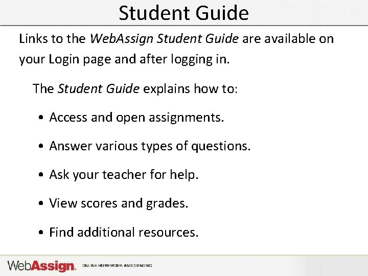 Student Guide Links to the Web. Assign Student Guide are available on your Login
