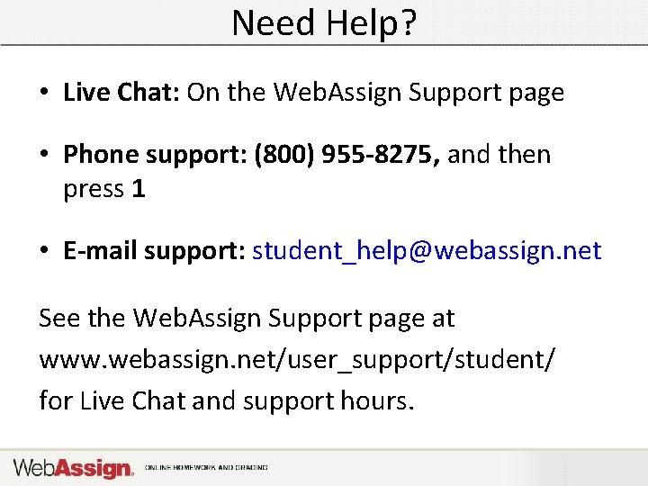 Need Help? • Live Chat: On the Web. Assign Support page • Phone support: