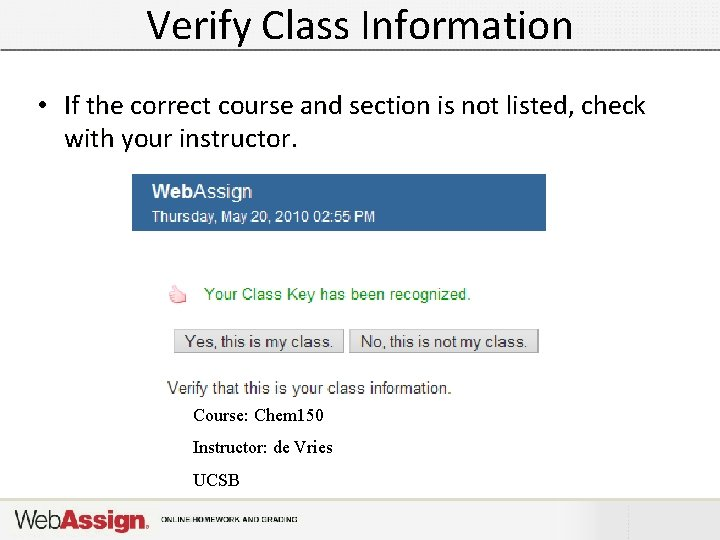 Verify Class Information • If the correct course and section is not listed, check