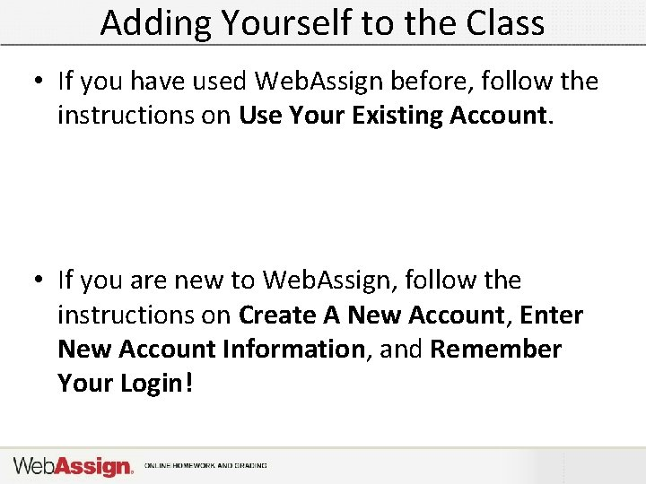 Adding Yourself to the Class • If you have used Web. Assign before, follow