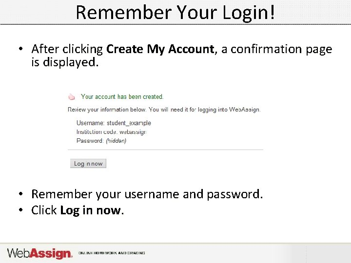 Remember Your Login! • After clicking Create My Account, a confirmation page is displayed.