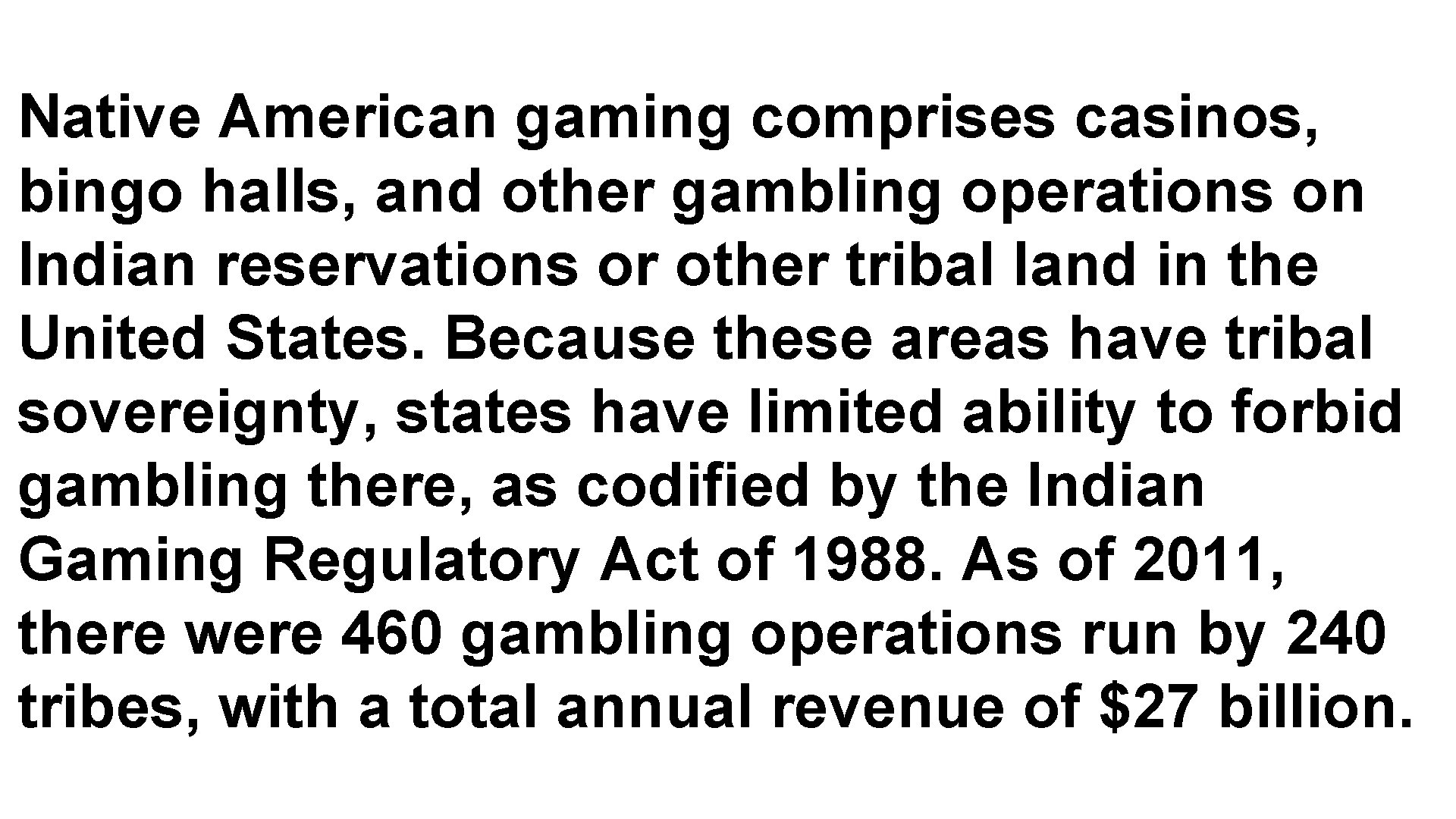 Native American gaming comprises casinos, bingo halls, and other gambling operations on Indian reservations