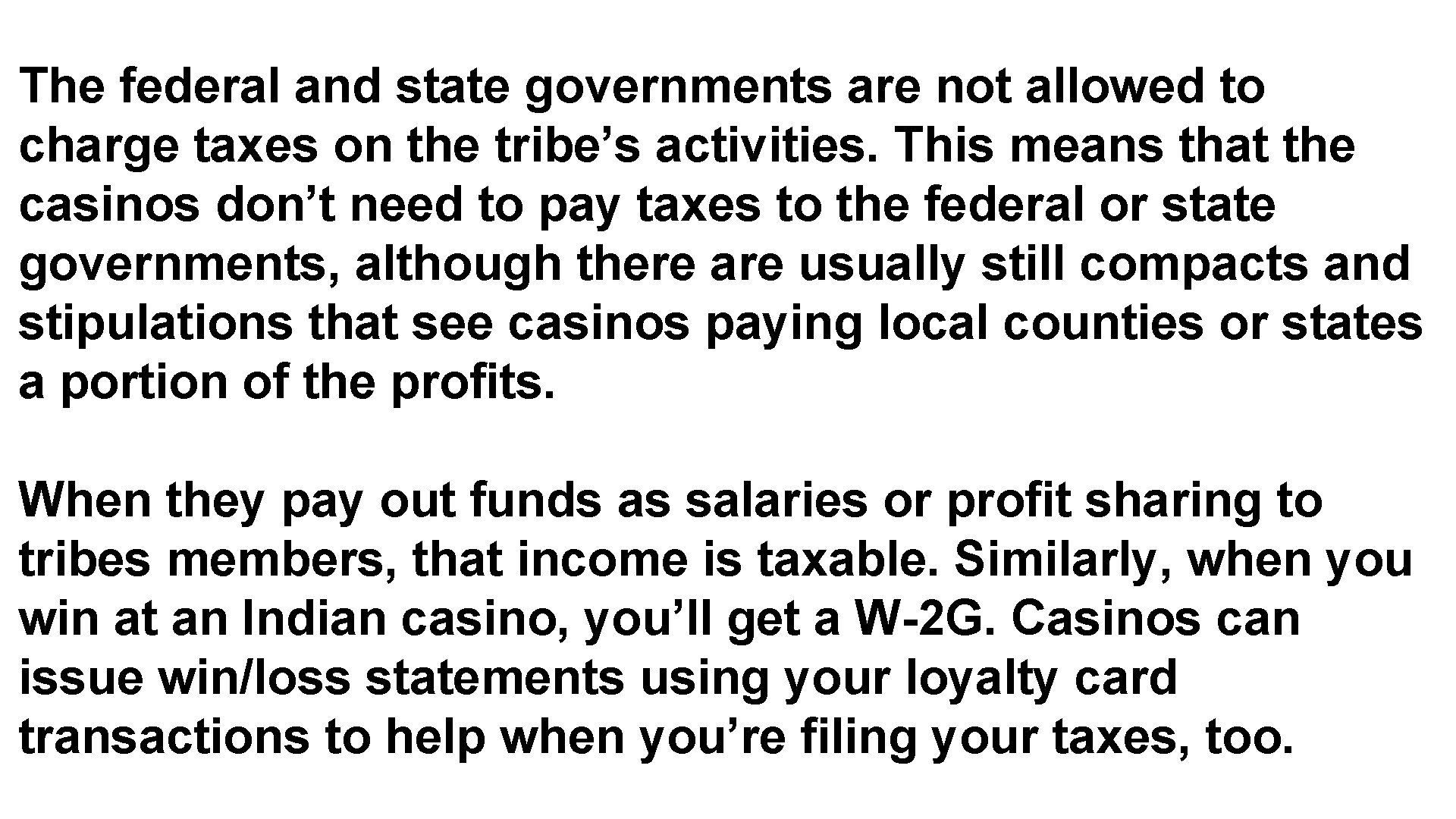 The federal and state governments are not allowed to charge taxes on the tribe's