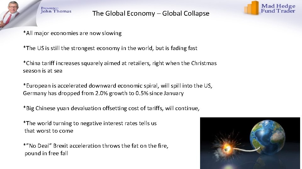 The Global Economy – Global Collapse *All major economies are now slowing *The US
