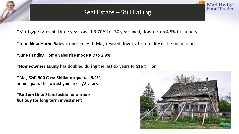 Real Estate – Still Falling *Mortgage rates hit three year low at 3. 70%