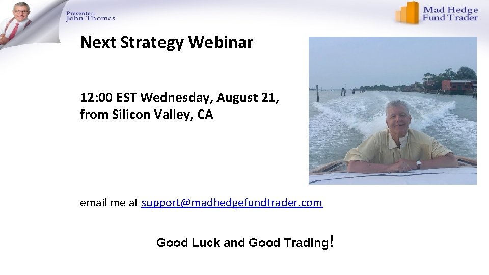 Next Strategy Webinar 12: 00 EST Wednesday, August 21, from Silicon Valley, CA email