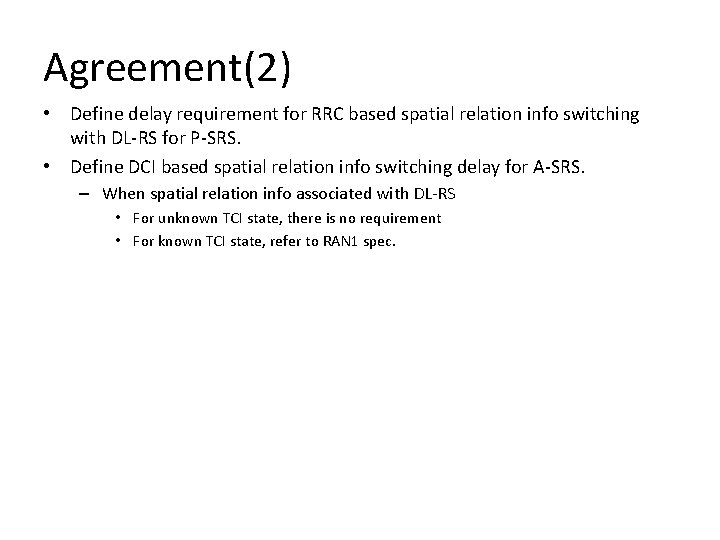 Agreement(2) • Define delay requirement for RRC based spatial relation info switching with DL-RS
