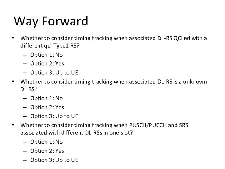 Way Forward • Whether to consider timing tracking when associated DL-RS QCLed with a