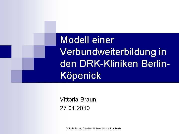 Modell einer Verbundweiterbildung in den DRK-Kliniken Berlin. Köpenick Vittoria Braun 27. 01. 2010 Vittoria