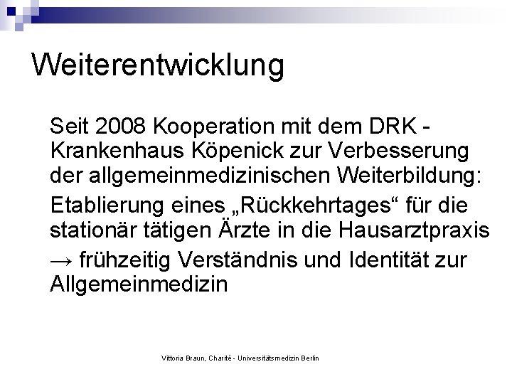 Weiterentwicklung Seit 2008 Kooperation mit dem DRK Krankenhaus Köpenick zur Verbesserung der allgemeinmedizinischen Weiterbildung: