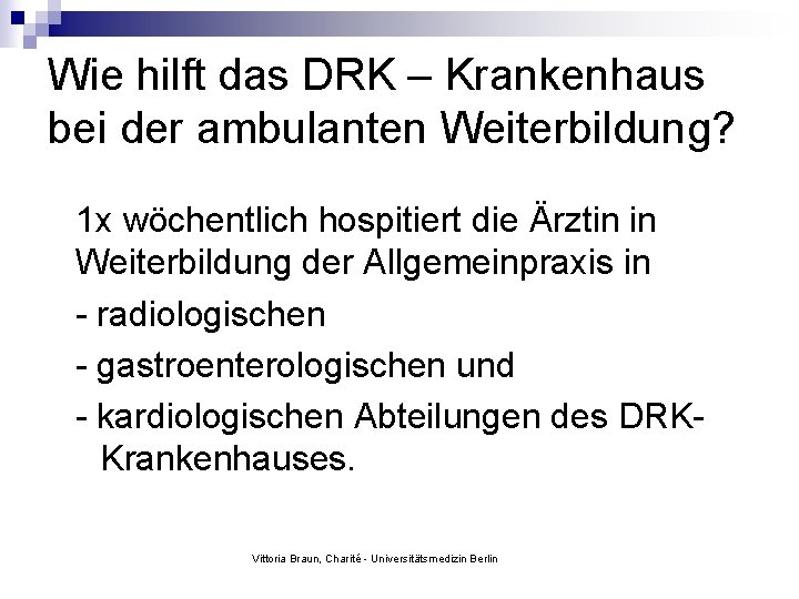 Wie hilft das DRK – Krankenhaus bei der ambulanten Weiterbildung? 1 x wöchentlich hospitiert