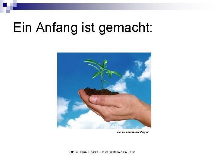 Ein Anfang ist gemacht: Foto: www. büsser-coaching. de Vittoria Braun, Charité - Universitätsmedizin Berlin